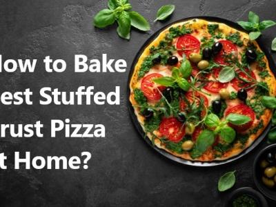 How to Bake Best Stuffed Crust..